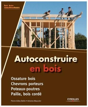 [Livre] Autoconstruire en bois de Pierre-Gilles Bellin et Antoine Mazurier | Villes en transition | Scoop.it