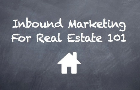 An Introduction to Inbound Marketing for Real Estate | Content Marketing - Plan, Create, Distribute, Measure | Scoop.it