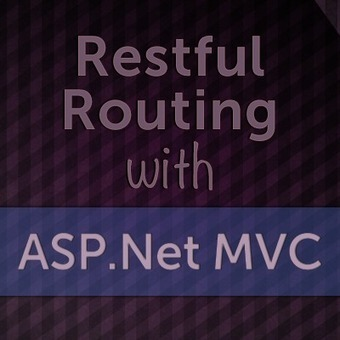 Using RestfulRouting with ASP.Net MVC | Microsoft .Net Technologies | Scoop.it