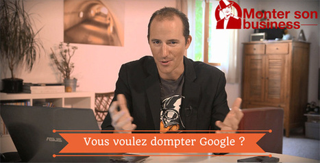 Référencer mon site internet sur Google (les bases) | Monter son business | Entrepreneurs du Web | Scoop.it