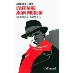 # EODE-BOOKS / HISTOIRE / L'AFFAIRE JEAN MOULIN: TRAHISON OU COMPLOT ? | EODE – Eurasian Observatory for Democracy & Elections | EODE-Books | Scoop.it