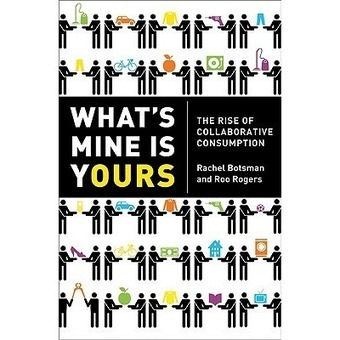 a review of What's Mine Is Yours: The Rise of Collaborative Consumption | real utopias | Scoop.it