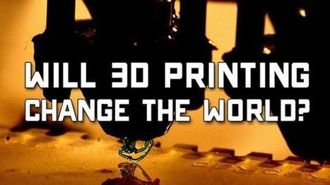 Will 3D Printing Change the World? | 3D Virtual-Real Worlds: Ed Tech | Scoop.it