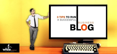 How To Run A Successful Business Blog - 3 Tips you should know | Online Marketing Strategy - SMO - SEO - WEBSITE - GOOGLE - Education | Scoop.it
