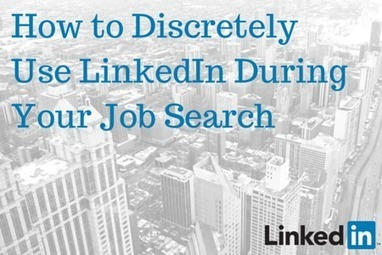 How to Discretely Use LinkedIn During Your Job Search - Social-Hire | Zabeel International Web Pics | Scoop.it