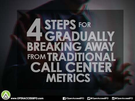 4 Steps to gradually break away from traditional call center metrics   Open Access BPO   Outsourcing and Customer Service   Scoop.it