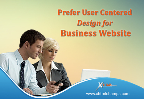 Prefer User Centered Design for Interactive and Engaging Business Website | xhtmlchamps blog | Web Design and Development | Scoop.it