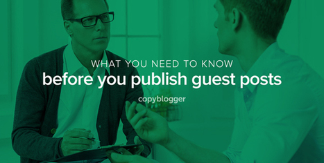 Should You Publish Guest Blog Posts on Your Website? - Copyblogger | Blogging For Business | Scoop.it
