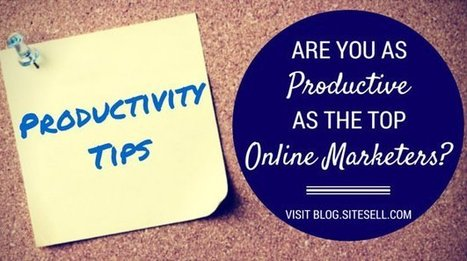 Are You as Productive as the Top Online Marketers? - The SiteSell Blog   The Content Marketing Hat   Scoop.it