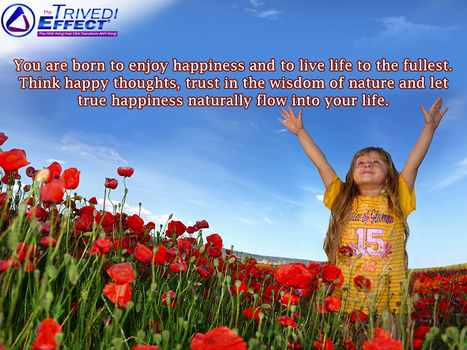 The purpose of life is to enjoy happiness. Discover it with The Trivedi Effect® | Mahendra Trivedi | Scoop.it