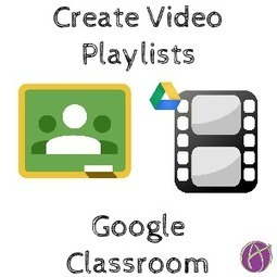 Google Classroom: Video Playlists - Teacher Tech | Soup for thought | Scoop.it