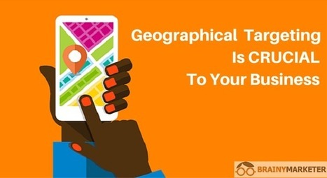 Why Geographical Targeting is Crucial to Your Business - Brainy Marketer   Blogging, Social Media, Marketing, Entrepreneurs   Scoop.it