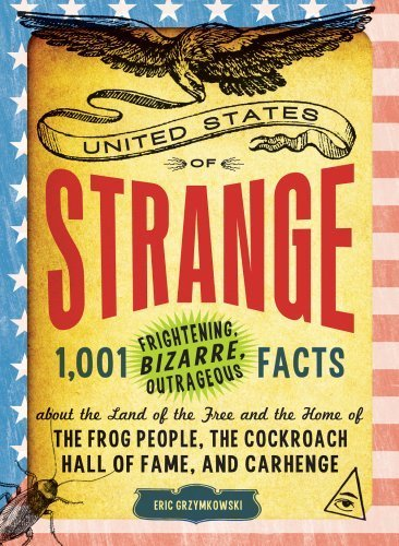 The United States of Strange: 1,001 Frightening, Bizarre, Outrageous Facts About the Land of the Free and the Home of the Frog People, the Cockroach Hall of Fame, and Carhenge | Strange days indeed... | Scoop.it