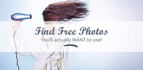 Find Free Photos You'll Actually Want to Use | Teaching, Learning, and Leadership - From A to Z | Scoop.it