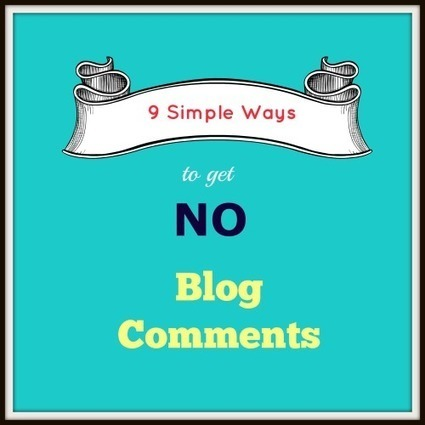 9 Simple Ways to Get NO Blog Comments | Small Business | Scoop.it