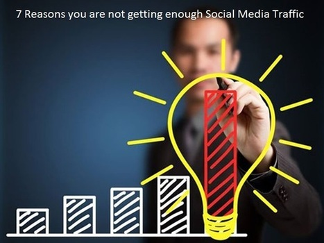 7 Reasons you are not getting enough Social Media Traffic | social media | Scoop.it