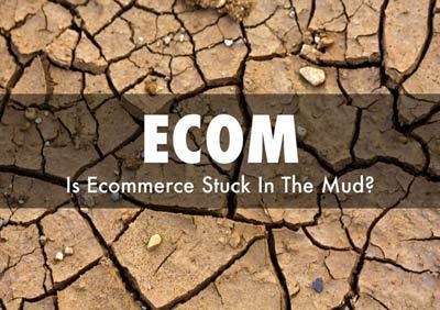 Is Ecommerce Stuck In The Mud? - via @Curatti_ | Ecom Revolution | Scoop.it