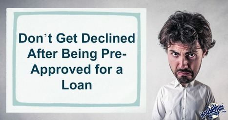 Don't Get Declined After Being Pre-Approved for a Home Loan | money matters | Scoop.it