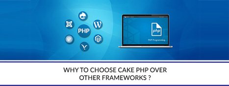 Why to choose Cake PHP over other frameworks? | Learn - Carmatec Inc | Software Solutions | Scoop.it