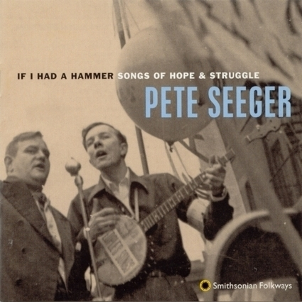 Pete Seeger - If I Had a Hammer (Hammer Song) | Quod natura non dat, Salmantica non praestat | Scoop.it