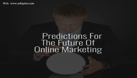 Forecast for The Future of Online Marketing | Web Design & Web Development India | Softqube Technologies | Scoop.it