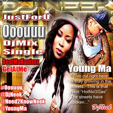 "GetAtMe DjNeek JustForU- Young Ma 'Oooouuu' ""the streets have spoken... #4DaDjNU | GetAtMe | Scoop.it"