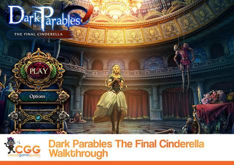 Dark Parables: The Final Cinderella Walkthrough: From CasualGameGuides.com | Casual Game Walkthroughs | Scoop.it