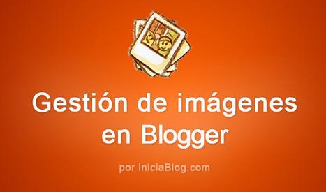 Imágenes en Blogger. Lo que nunca te atrevistes a preguntar | Recull diari | Scoop.it