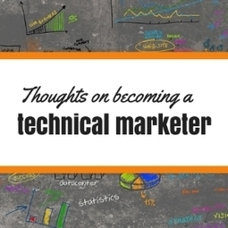 Thoughts on Becoming a Technical Marketer - Business 2 Community   Digital-News on Scoop.it today   Scoop.it
