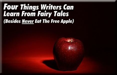 Four Things Writers Can Learn From Fairy Tales (Besides Never Eat The Free Apple) - Writer's Relief, Inc. | Growing To Be A Better Communicator | Scoop.it