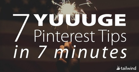 7 Yuuuge Pinterest Tips in 7 Minutes | Pinterest tips & more | Scoop.it