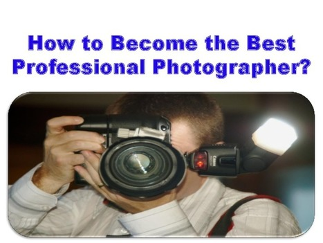 How to Become the Best Professional Photographer? - PdfSR.com | Music & Video | Scoop.it