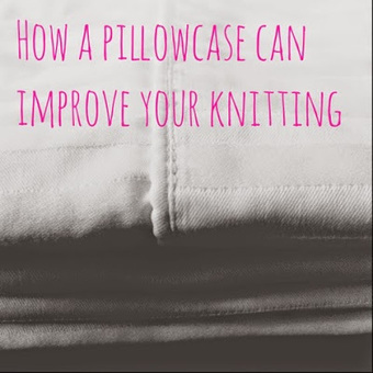 NobleKnits Knitting Blog: How a Pillowcase Can Improve Your Knitting | fibre life | Scoop.it