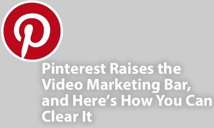 Pinterest Raises the Video Marketing Bar, and Here's How You Can Clear It | Pinterest | Scoop.it