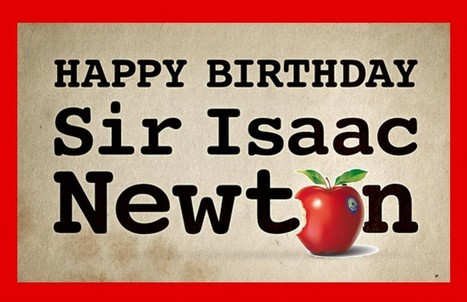 Happy Birthday Sir Isaac Newton! | Math, technology and learning | Scoop.it