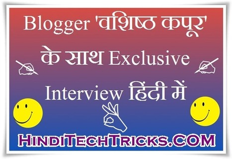 Blogger वशिष्ठ कपूर के साथ Exclusive Interview हिंदी में ! | Techie News From Around The World | Scoop.it