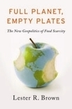 """Lester R. Brown: """"Full Planet, Empty Plates: The New Geopolitics of Food Scarcity"""" 