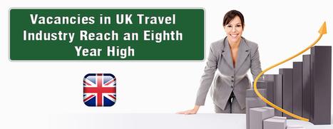 Vacancies in UK Travel Industry Reach an Eighth-Year High | Overseas Jobs Careers - Jobsog | Scoop.it