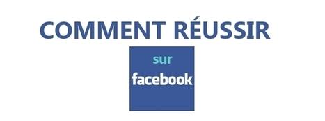 Comment réussir sur Facebook - Consultant SMO | Les réseaux sociaux : quel usage dans les entreprises | Scoop.it