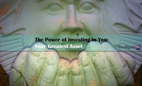 The Power of Investing in You: Your Greatest Asset | Digital-News on Scoop.it today | Scoop.it