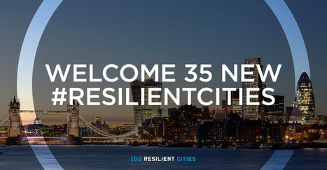 And the Next 35 Resilient Cities Are... : The Rockefeller Foundation | Smart Cities & The Internet of Things (IoT) | Scoop.it