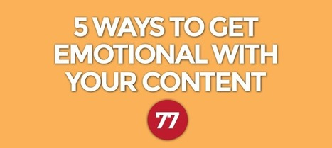 5 Ways to Get Emotional With Your Content | Content Marketing | Scoop.it