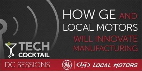 How GE and Local Motors Will Innovate Manufacturing [Video]   Peer2Politics   Scoop.it