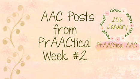 AAC Posts from PrAACtical Week #2: January, 2016 | AAC: Augmentative and Alternative Communication | Scoop.it