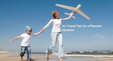 Air Travel Tips for a Pleasant Vacation | Cheap Flight Tickets | Cheap Airlines Tickets, Flight Tickets, Hotel Reservations, Car Rentals | Scoop.it
