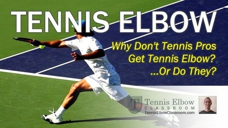 Why Don't Professional Tennis Players Get Tennis Elbow? – Or Do They? | What Is Tennis Elbow? | Scoop.it