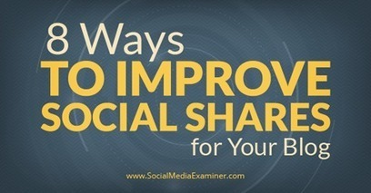 8 Ways to Improve Social Shares for Your Blog | | AtDotCom Social media | Scoop.it