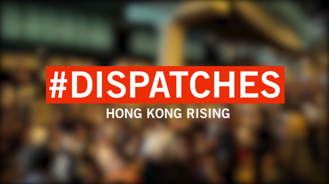 #Dispatches: Hong Kong Rising | Dispatch One | Interactive possibilities | Scoop.it