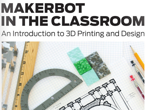 MakerBot Launches Hands-On Learning Guide For 3D Printing In The Classroom | Internet der Dinge - Internet of Things | Scoop.it