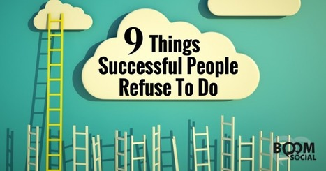 9 Things Successful People Refuse To Do | Teacher Gary | Scoop.it